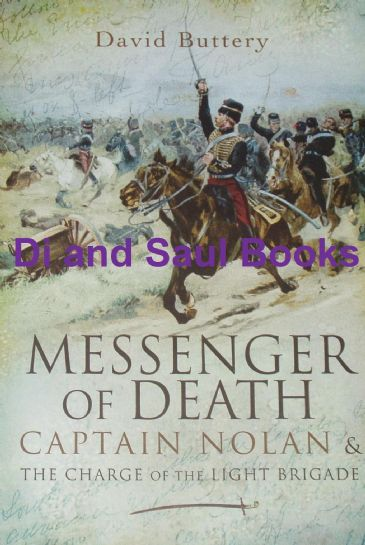 Messenger of Death - Captain Nolan and the Charge of the Light Brigade, by David Buttery